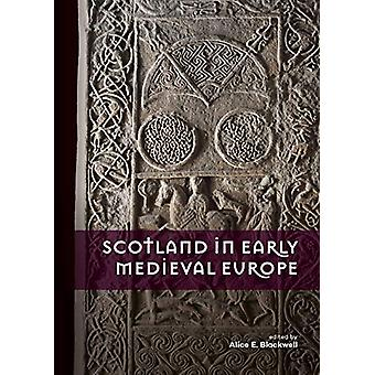 Scotland in Early Medieval Europe by Alice E. Blackwell - 97890889075