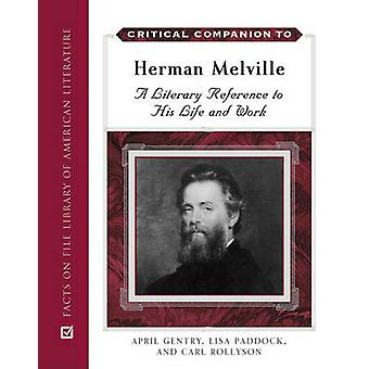 Critical Companion to Herman Melville - A Literary Reference to His Li