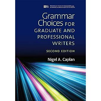 Grammar Choices for Graduate and Professional Writers by Nigel A. Cap