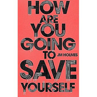 How Are You Going To Save Yourself by J M Holmes - 9781473677722 Book