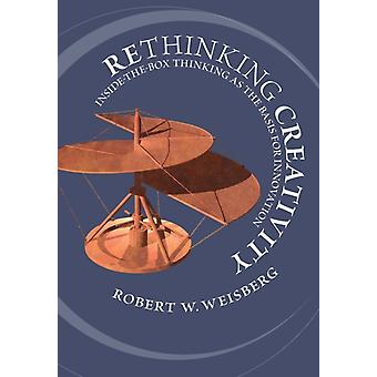 Rethinking Creativity by Weisberg & Robert W. Temple University & Philadelphia