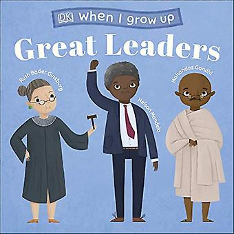 When I Grow Up - Great Leaders: Kids Like You that Became Inspiring Leaders [Board book]