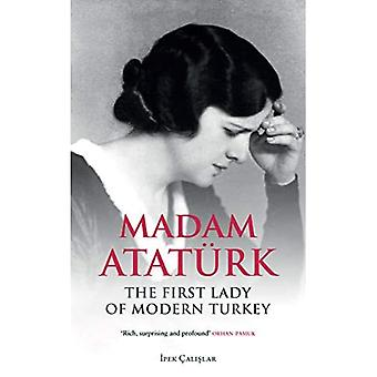 Madam Ataturk: The First Lady of Modern Turkey