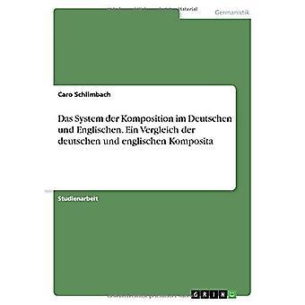 Das System der Komposition im Deutschen und Englischen. Ein Vergleich der deutschen und englischen Komposita