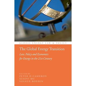 The Global Energy Transition  Law Policy and Economics for Energy in the 21st Century by Edited by Peter D Cameron & Edited by Xiaoyi Mu & Edited by Volker Roeben