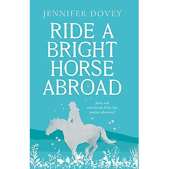 Ride a Bright Horse Abroad by Jennifer Dovey