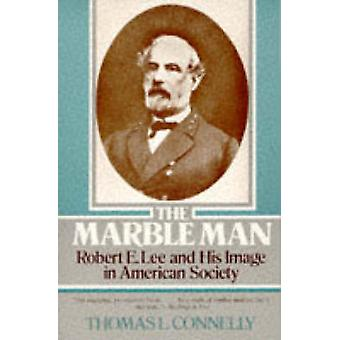 The Marble Man - Robert E. Lee and His Image in American Society by Th