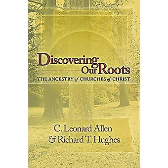 Discovering Our Roots - The Ancestry of Churches of Christ by Leonard