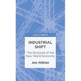 Industriella SKIFT strukturen i den nya världsekonomin av Atikian & Joe