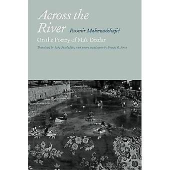 Über den Fluss - auf die Poesie des Mak Dizdar durch Rusmir Mahmutcehajic