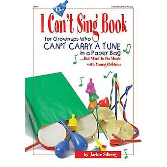 The I Can't Sing Book - For Grown-Ups Who Can't Carry a Tune in a Pape
