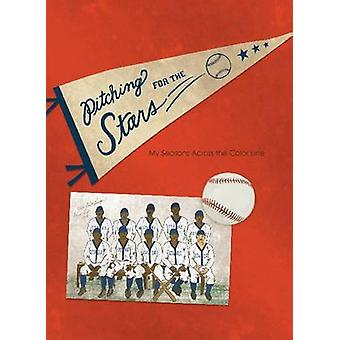 Pitching for the Stars - My Seasons Across the Color Line by Jerry Cra