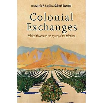 Colonial Exchanges - Political Theory and the Agency of the Colonized
