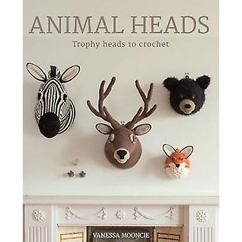 Animal Heads - Trophy Heads to Crochet by Vanessa Mooncie - 9781784940