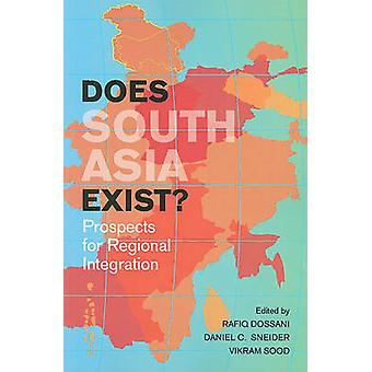 Does South Asia Exist? - Prospects for Regional Integration by Rafiq D