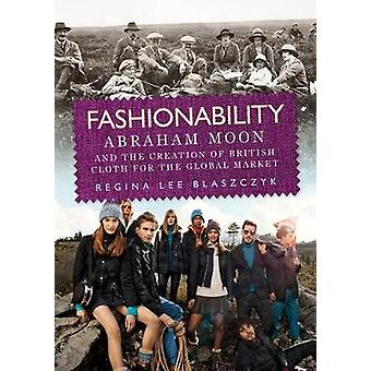 Fashionability - Abraham Moon and the Creation of British Cloth for th