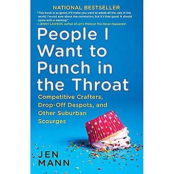 Personer jag vill ska Punch i halsen: konkurrenskraftiga konsthantverkare, Drop-Off despoter och andra förorts gissel