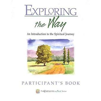 Exploring the Way: An Introduction to the Spiritual Journey (Companions in Christ)