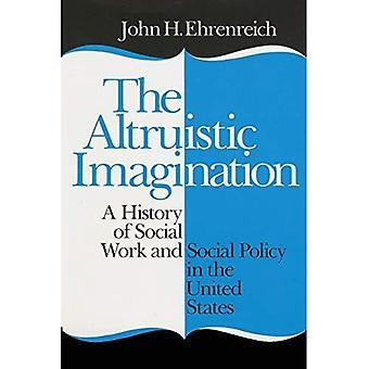 Die altruistische Phantasie: Eine Geschichte der Sozialarbeit und Sozialpolitik in den Vereinigten Staaten