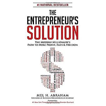 Entrepreneur S Solution: The Modern Millionaire's Path to More Profit, Fans & Freedom