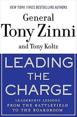 Leading the Charge Leadership Lessons from the Battlefield to the Boardroom by Zinni & Tony