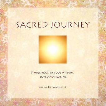 Sacred Journey A Simple Book of Soul Wisdom Love and Healing by Dreamturtle & Juerg