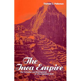 The Inca Empire The Formation and Disintegration of a PreCapitalist State by Patterson & Thomas C.