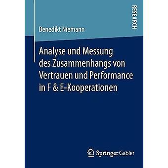 Analyse Und Messung Des Zusammenhangs Von Vertrauen Und Performance in F  EKooperationen by Niemann & Benedikt