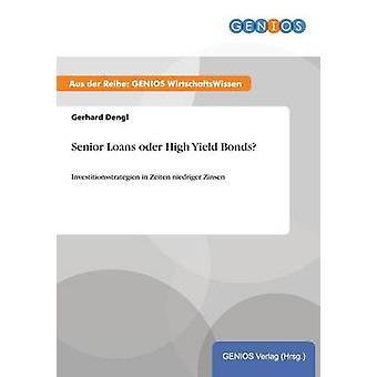 Senior Loans oder High Yield BondsInvestitionsstrategien in Zeiten niedriger Zinsen by Dengl & Gerhard