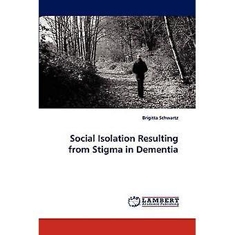 Soziale Isolation infolge Stigma bei Demenz von Schwartz & Brigitta