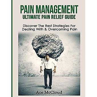 Pain Management: Ultimate Pain Relief Guide: Discover� the Best Strategies for Dealing with & Overcoming Pain (Get Relief from Chronic Pain and Start Living a)