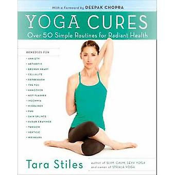 Yoga Cures - Over 50 Simple Routines for Radiant Health by Tara Stiles