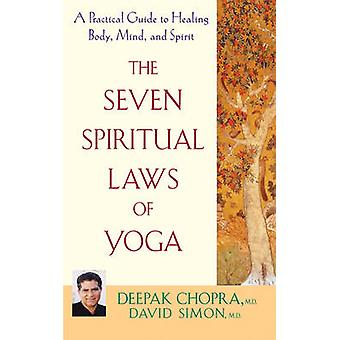 The Seven Spiritual Laws of Yoga - A Practical Guide to Healing Body -