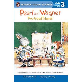 Pearl and Wagner - Two Good Friends by Kate McMullan - R W Alley - 978