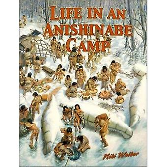 Life in an Anishinabe Camp by Bobbie Kalman - 9780778704652 Book