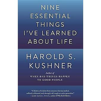 Nine Essential Things I've Learned about Life by Rabbi Harold S Kushn