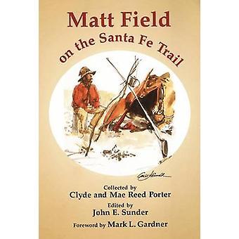 Matt Field on the Santa Fe Trail by Matthew C. Field - 9780806127163