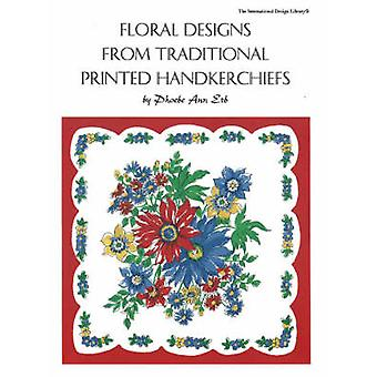 Floral Designs from Traditional Printed Handkerchiefs by Phoebe Ann E