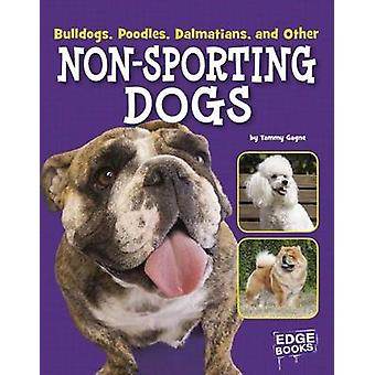 Bulldogs - Poodles - Dalmatians - and Other Non-Sporting Dogs by Tamm