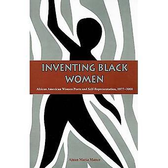 Inventing Black Women - African American Women Poets and Self-Represen