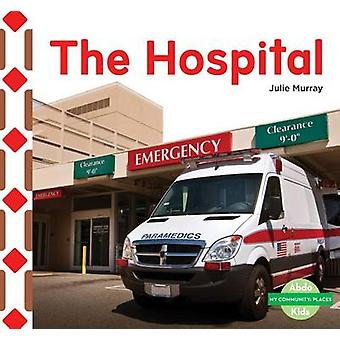 The Hospital by Julie Murray - 9781680805369 Book