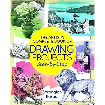 The Artist's Complete Book of Drawing Projects Step-by-Step by Barrin