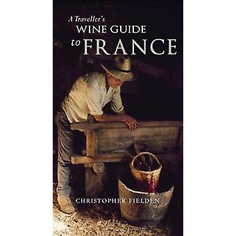 A Travellers Wine Guide to France by Christopher Fielden - 9781905214