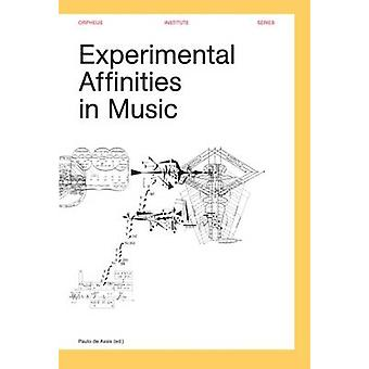 Experimental Affinities in Music (Orpheus Institute Series) by Paulo