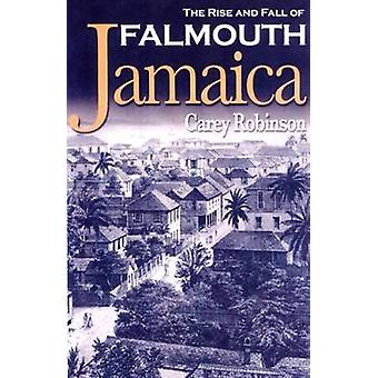 The Rise and Fall of Falmouth Jamaica by Carey Robinson - 97897681846