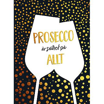 Prosecco is the answer to everything 9789177834786