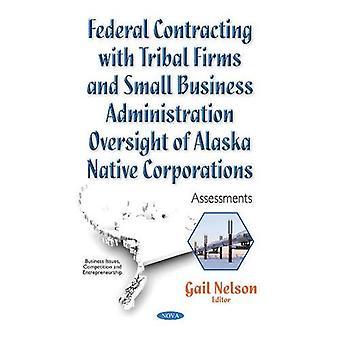 Føderale kontraherende med Tribal virksomheder og Small Business Administration tilsyn med Alaska Native selskaber: vurderinger (forretningssager, konkurrence og iværksætterånd)