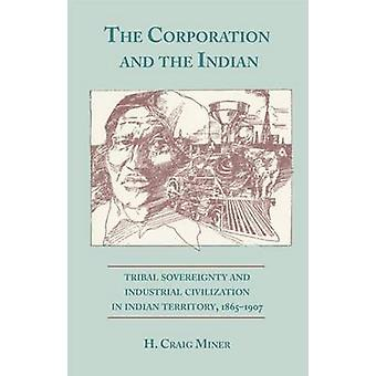 The Corporation and the Indian Tribal Sovereignty in Indian Territory 18651907 by Miner & H. Craig