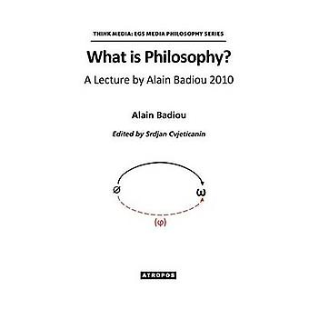 What is Philosophy A Lecture by Alain Badiou 2010 by Badiou & Alain