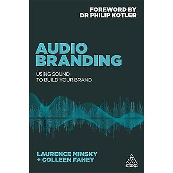 Audio Branding Using Sound to Build Your Brand by Minsky & Laurence